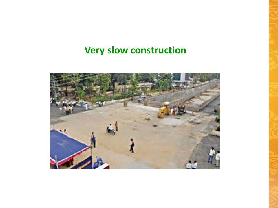 Very slow construction