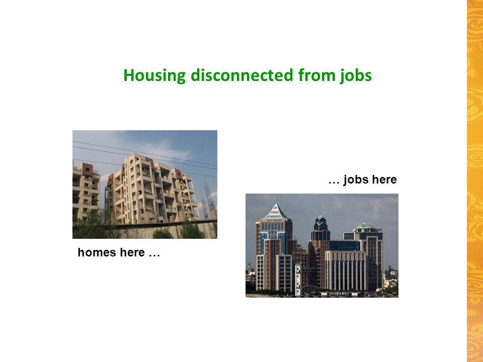 … jobs here homes here … Housing disconnected from jobs