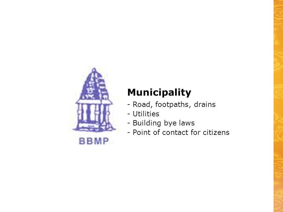 Municipality - Road, footpaths, drains - Utilities - Building bye laws - Point of contact for citizens