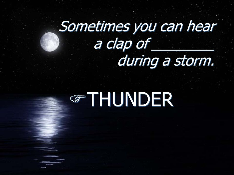Sometimes you can hear a clap of ________ during a storm.