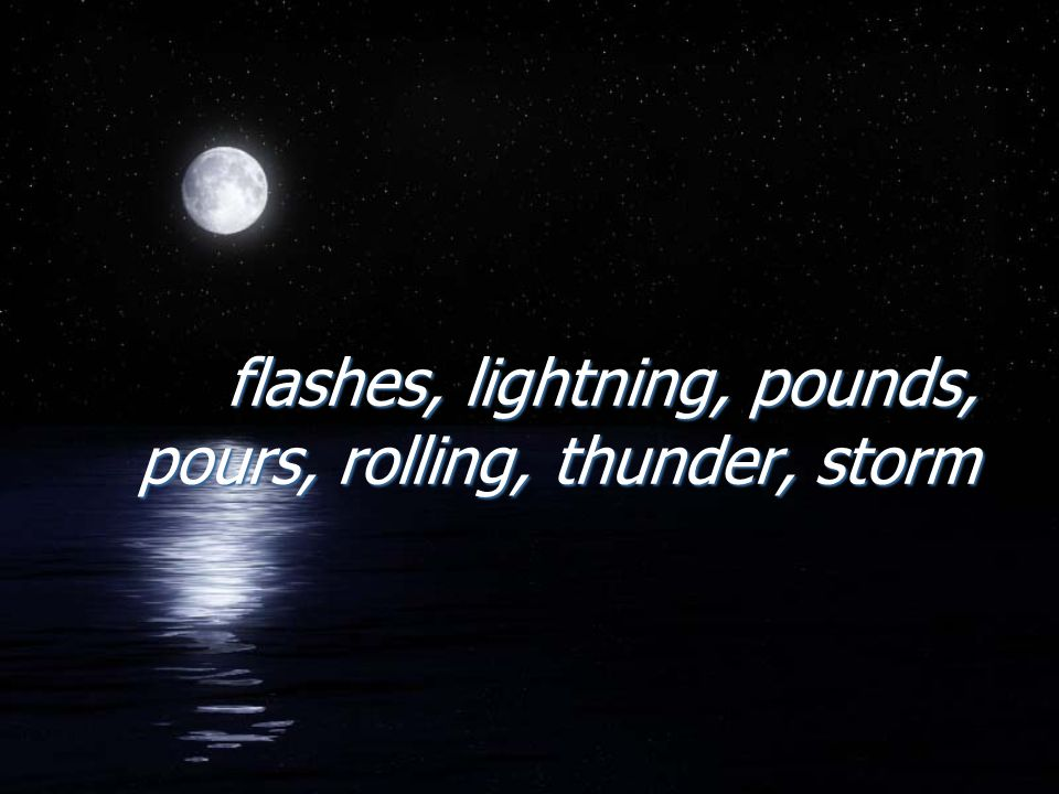 flashes, lightning, pounds, pours, rolling, thunder, storm