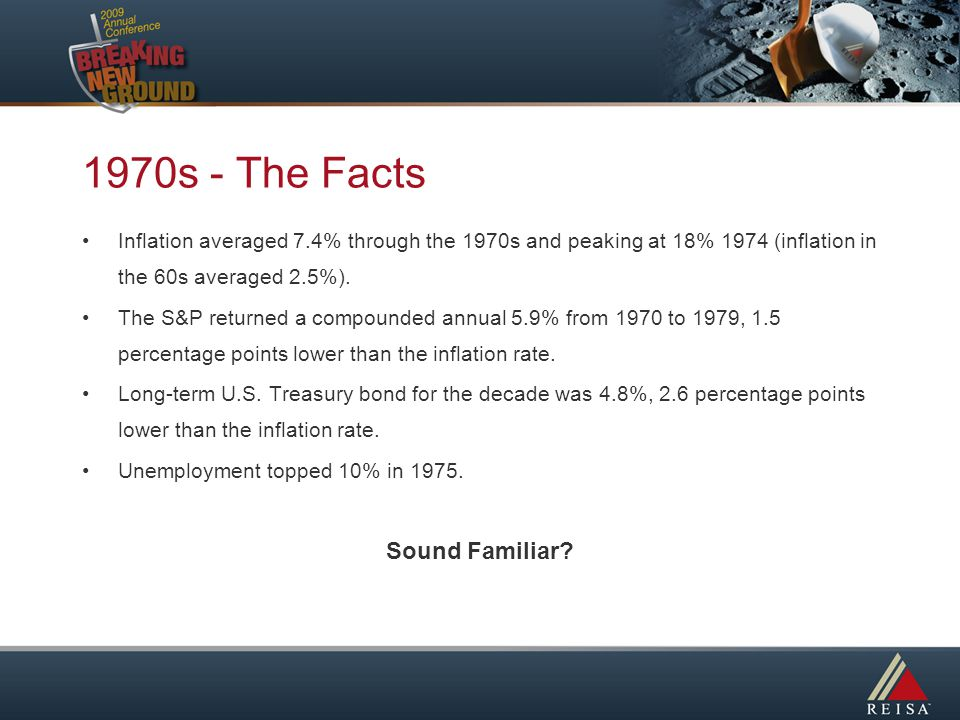 1970s - The Facts Inflation averaged 7.4% through the 1970s and peaking at 18% 1974 (inflation in the 60s averaged 2.5%).
