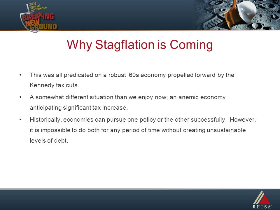Why Stagflation is Coming This was all predicated on a robust '60s economy propelled forward by the Kennedy tax cuts.