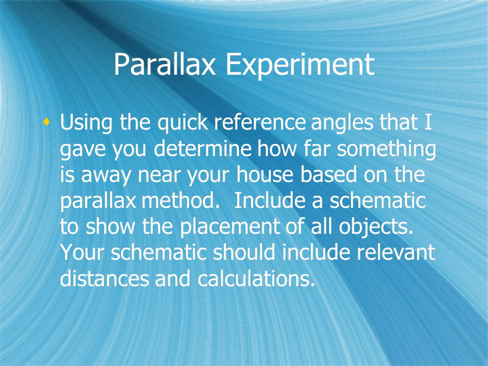 Parallax Experiment  Using the quick reference angles that I gave you determine how far something is away near your house based on the parallax method.