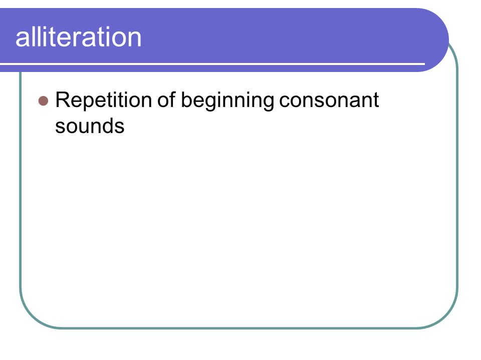 alliteration Repetition of beginning consonant sounds