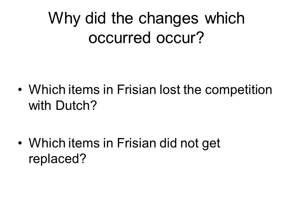 Why did the changes which occurred occur. Which items in Frisian lost the competition with Dutch.