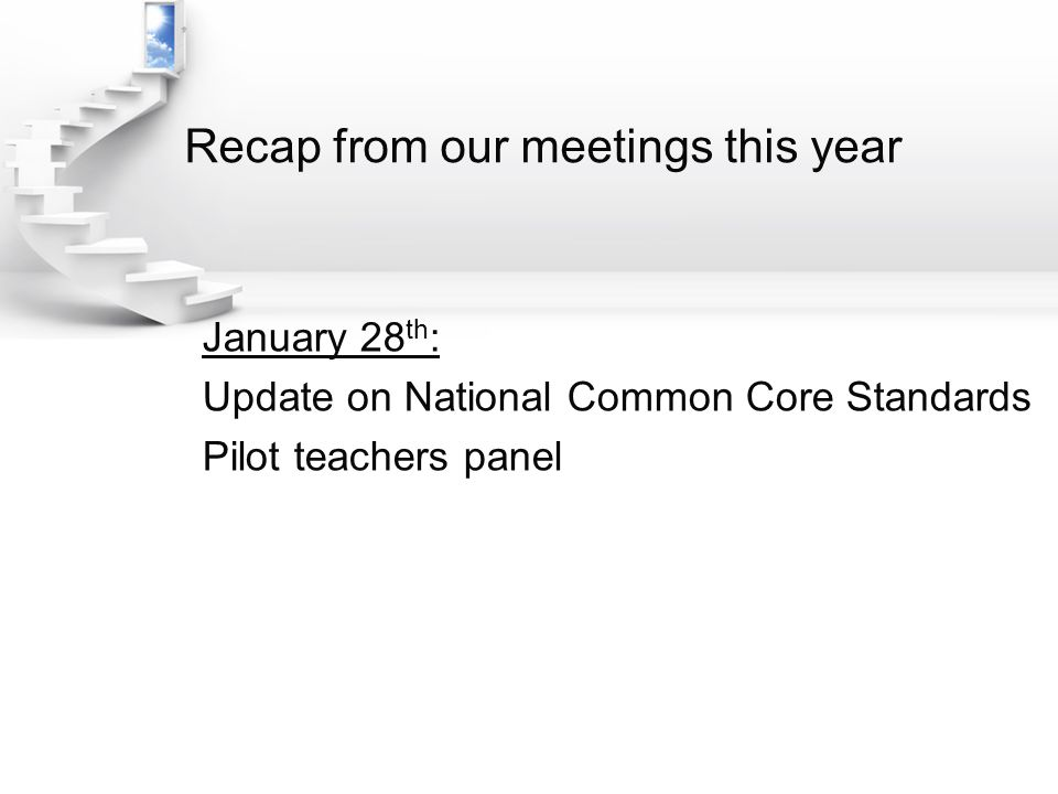 Recap from our meetings this year January 28 th : Update on National Common Core Standards Pilot teachers panel