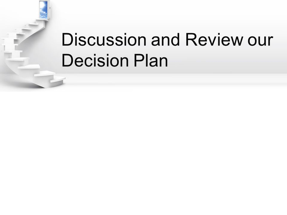 Discussion and Review our Decision Plan
