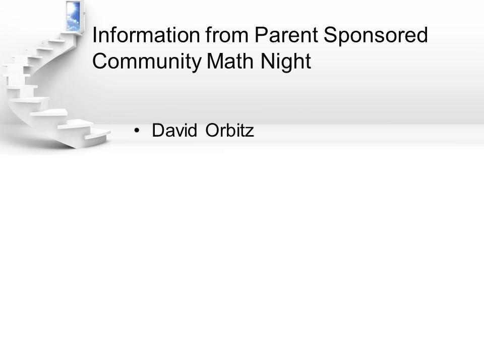 Information from Parent Sponsored Community Math Night David Orbitz