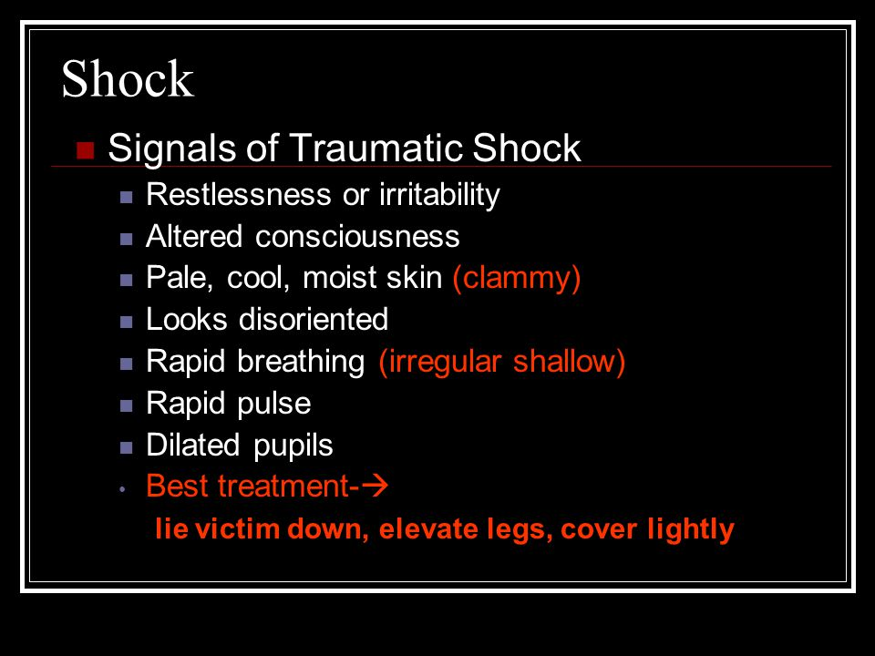 Shock Signals of Traumatic Shock Restlessness or irritability Altered consciousness Pale, cool, moist skin (clammy) Looks disoriented Rapid breathing