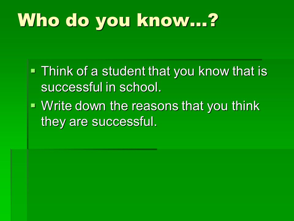 Who do you know….  Think of a student that you know that is successful in school.