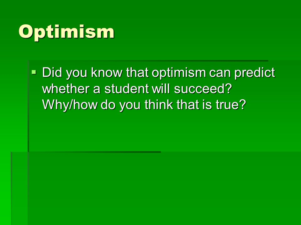 Optimism  Did you know that optimism can predict whether a student will succeed.