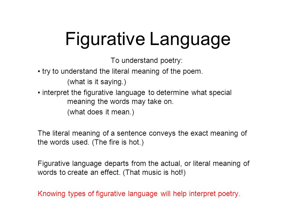 Figurative Language To understand poetry: try to understand the literal meaning of the poem.