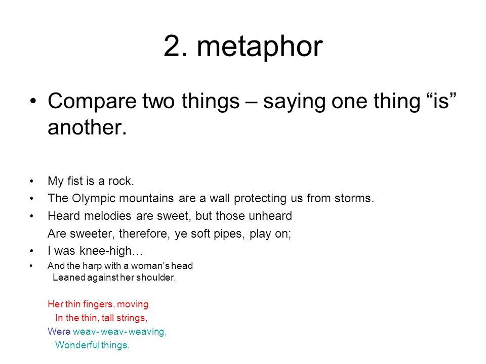 2.metaphor Compare two things – saying one thing is another.