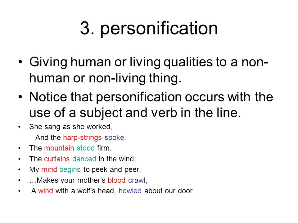 3. personification Giving human or living qualities to a non- human or non-living thing. Notice that personification occurs with the use of a subject
