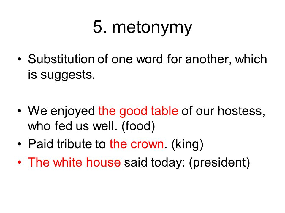 5.metonymy Substitution of one word for another, which is suggests.