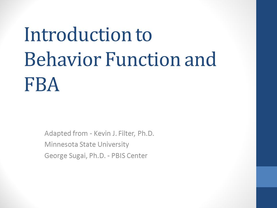 Introduction to Behavior Function and FBA Adapted from - Kevin J.