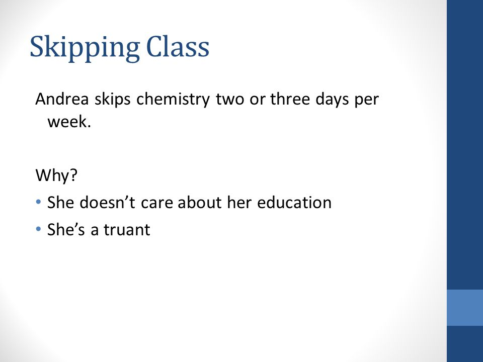 Skipping Class Andrea skips chemistry two or three days per week.