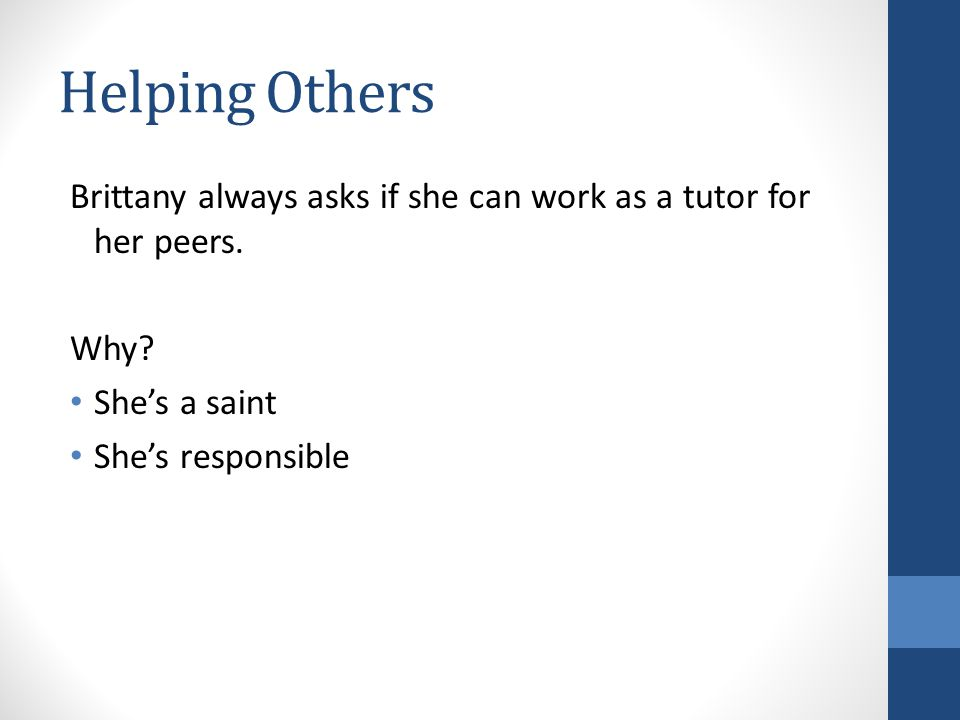 Helping Others Brittany always asks if she can work as a tutor for her peers.