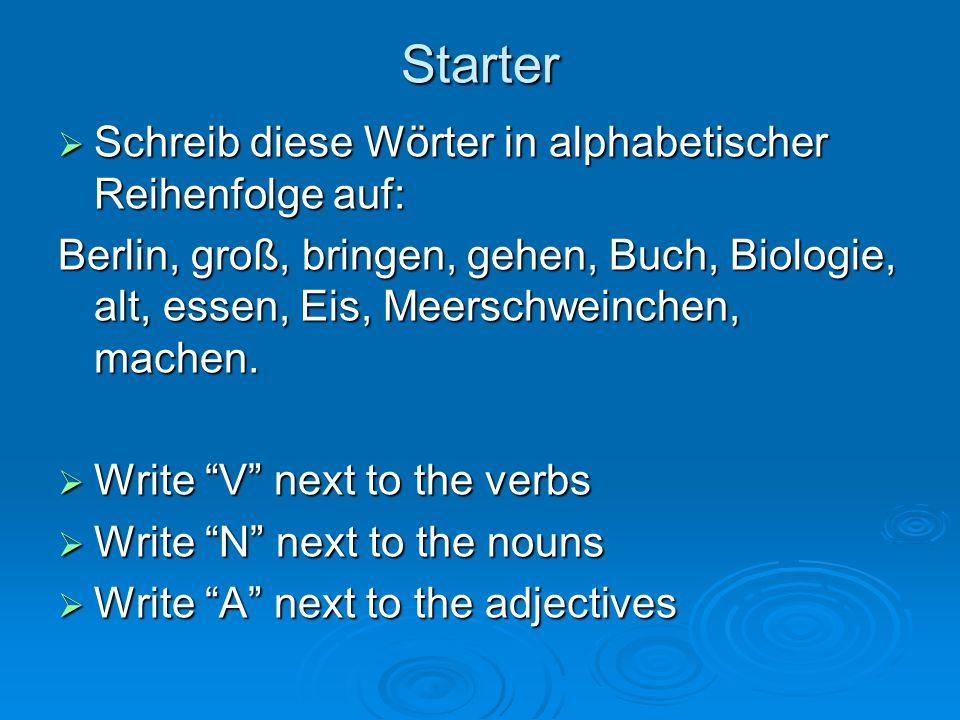 Starter  Schreib diese Wörter in alphabetischer Reihenfolge auf: Berlin, groß, bringen, gehen, Buch, Biologie, alt, essen, Eis, Meerschweinchen, machen.