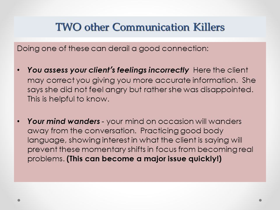 THREE MAJOR PROBLEM AREAS There are three major problems that can occur when communicating with others: You cannot wait to pass judgment - rather than listening the worker is judging what the client is saying and what the client has done.