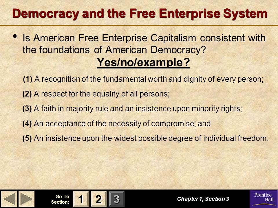 123 Go To Section: Chapter 1, Section 3 2222 1111 Democracy and the Free Enterprise System Is American Free Enterprise Capitalism consistent with the