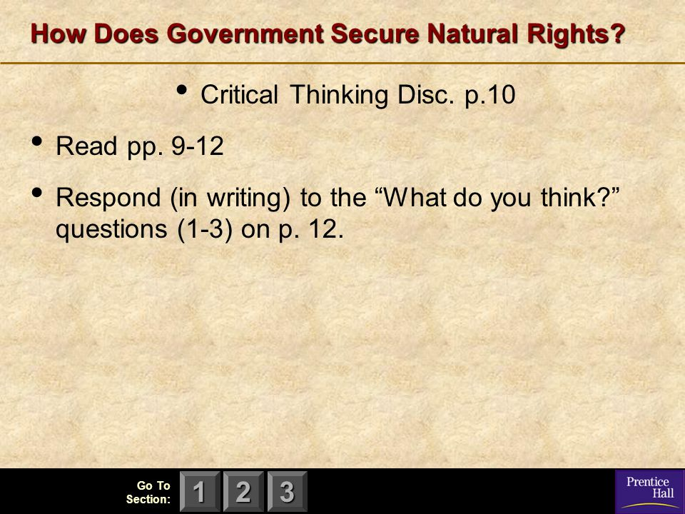 "123 Go To Section: How Does Government Secure Natural Rights? Critical Thinking Disc. p.10 Read pp. 9-12 Respond (in writing) to the ""What do you thin"