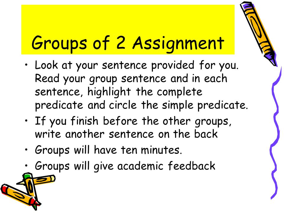 Groups of 2 Assignment Look at your sentence provided for you.
