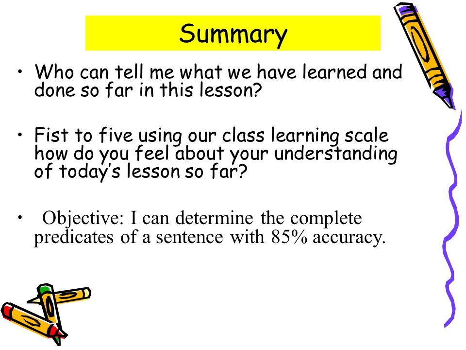 Summary Who can tell me what we have learned and done so far in this lesson.