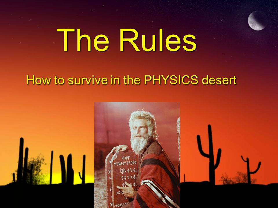 The Rules How to survive in the PHYSICS desert