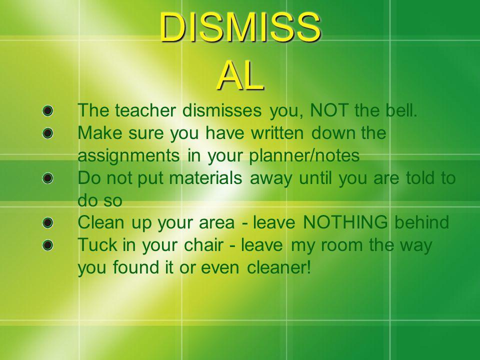 DISMISS AL The teacher dismisses you, NOT the bell.