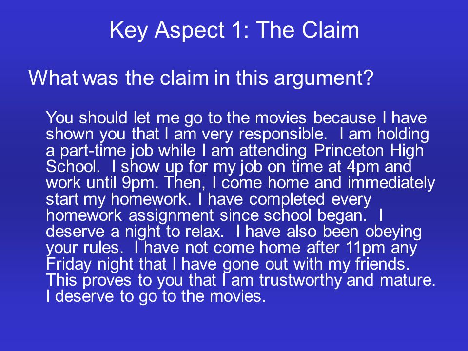 Key Aspect 1: The Claim What was the claim in this argument? You should let me go to the movies because I have shown you that I am very responsible. I