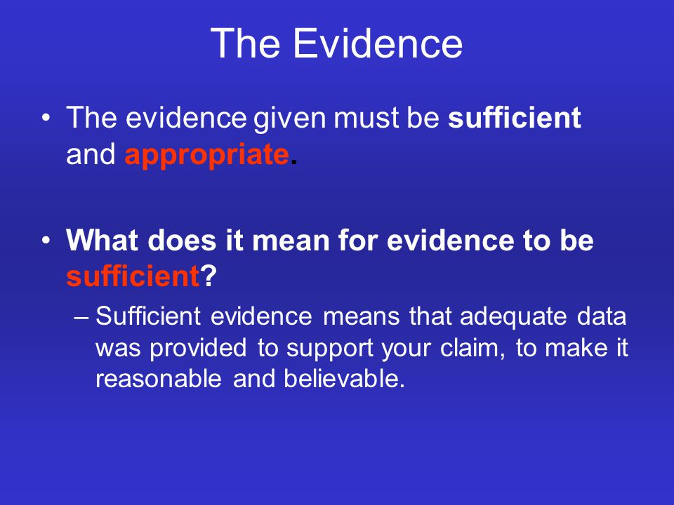The Evidence The evidence given must be sufficient and appropriate.