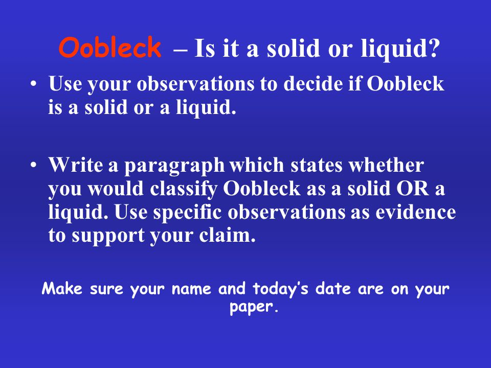 Oobleck – Is it a solid or liquid.