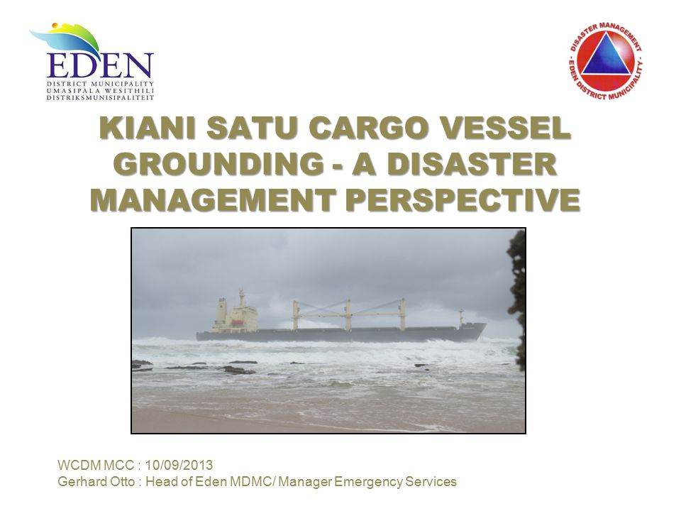 Background On 28/12/2011 the Eden MDMC was informed that a local fishing vessel spotted oil leaking 6-7 kilometers off shore from Dannabaai; In the day's to follow light oil pollution was noticed at Diaz beach; In subsequent K9 reconnaissance flights a sheen of oil was confirmed; Investigations revealed that the oil could be leaking form the OVS Voortrekker that went to ground in 1993; Initially the leak was plugged by Smith's and later pumped off; Oil spill contingency planning updated for Mossel Bay area- 2012; Knysna would have followed with exercise in August/September 2013; = We did have our contingency plans updated; BUT Could we implement the plan, was it practical and did the role-players understand their roles and responsibilities to put the plan into action within a given timeframe;