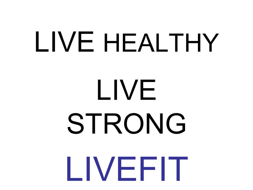 LIVE HEALTHY LIVE STRONG LIVEFIT