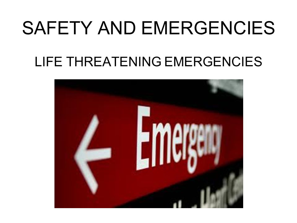 SAFETY AND EMERGENCIES LIFE THREATENING EMERGENCIES