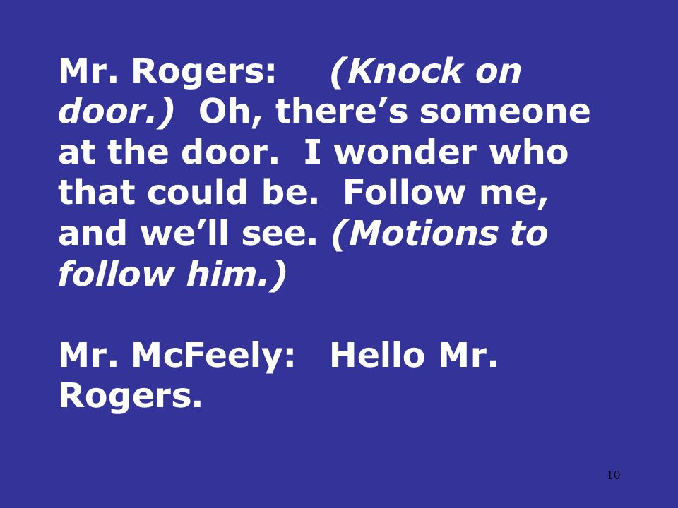 10 Mr. Rogers:(Knock on door.) Oh, there's someone at the door.