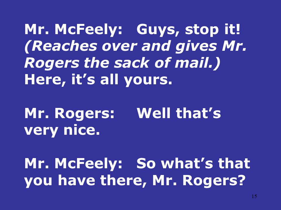 15 Mr. McFeely:Guys, stop it. (Reaches over and gives Mr.