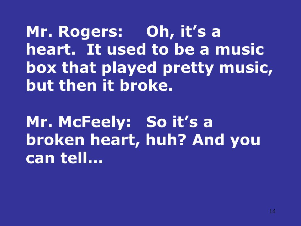 16 Mr. Rogers:Oh, it's a heart.