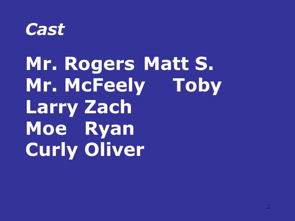 2 Cast Mr. RogersMatt S. Mr. McFeelyToby LarryZach MoeRyan CurlyOliver