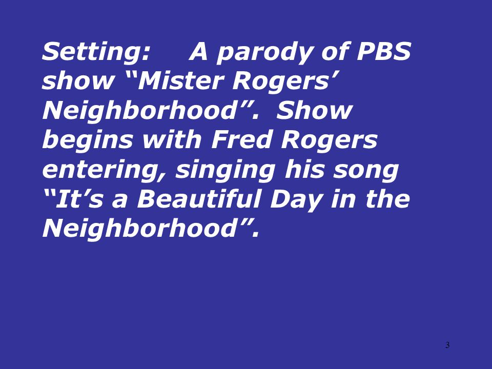 4 Mr. Rogers:(Enters, hangs up coat, puts on cardigan, and changes shoes and sings…)
