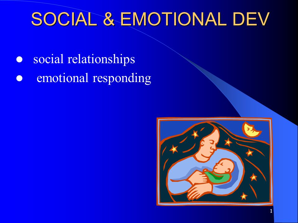 1 SOCIAL & EMOTIONAL DEV social relationships emotional responding