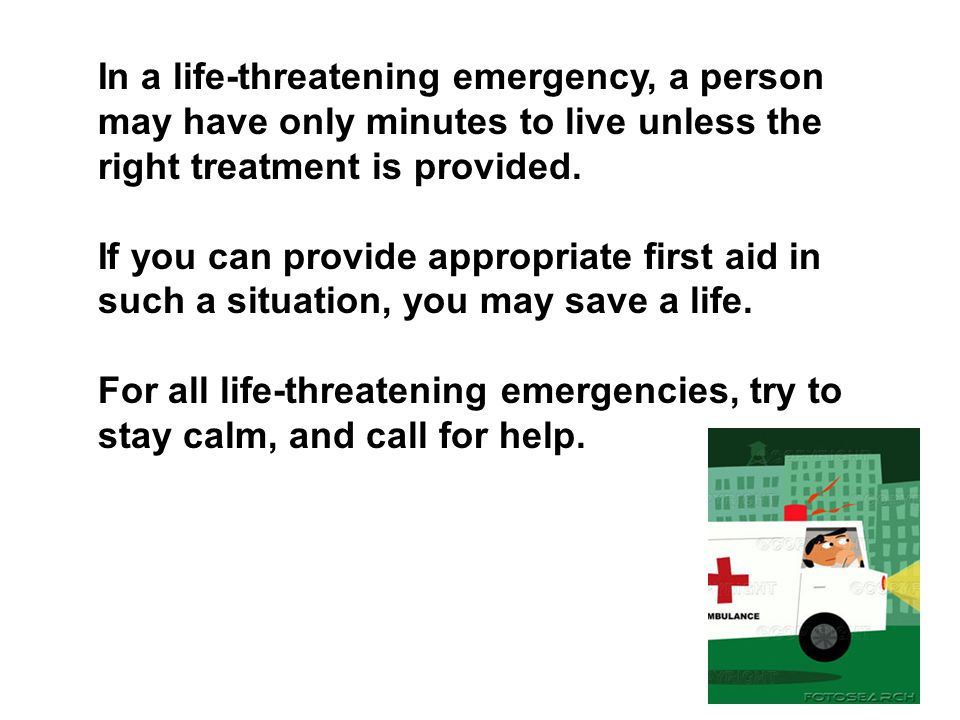 In a life-threatening emergency, a person may have only minutes to live unless the right treatment is provided.