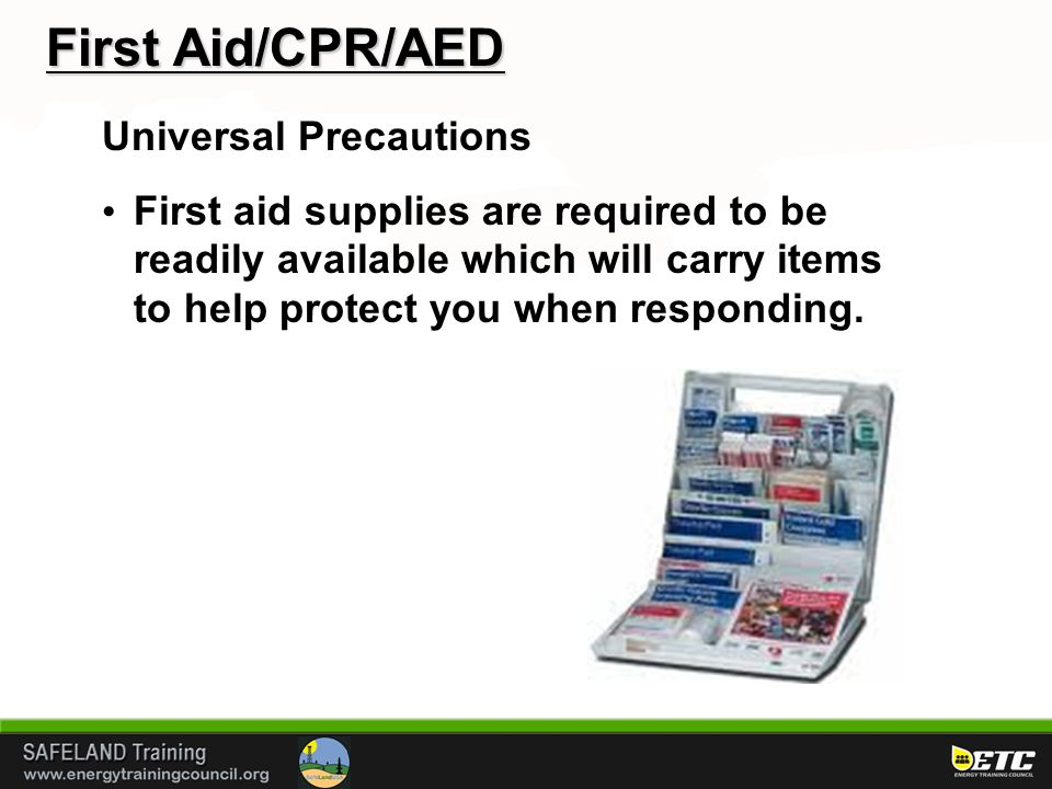 First Aid/CPR/AED Universal Precautions First aid supplies are required to be readily available which will carry items to help protect you when respon
