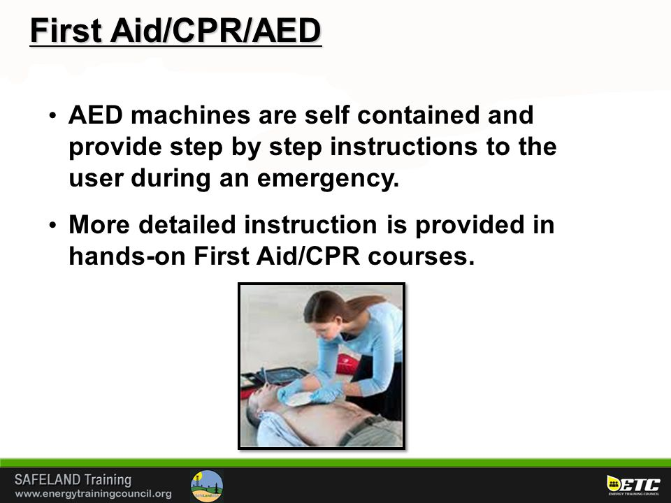 First Aid/CPR/AED AED machines are self contained and provide step by step instructions to the user during an emergency. More detailed instruction is