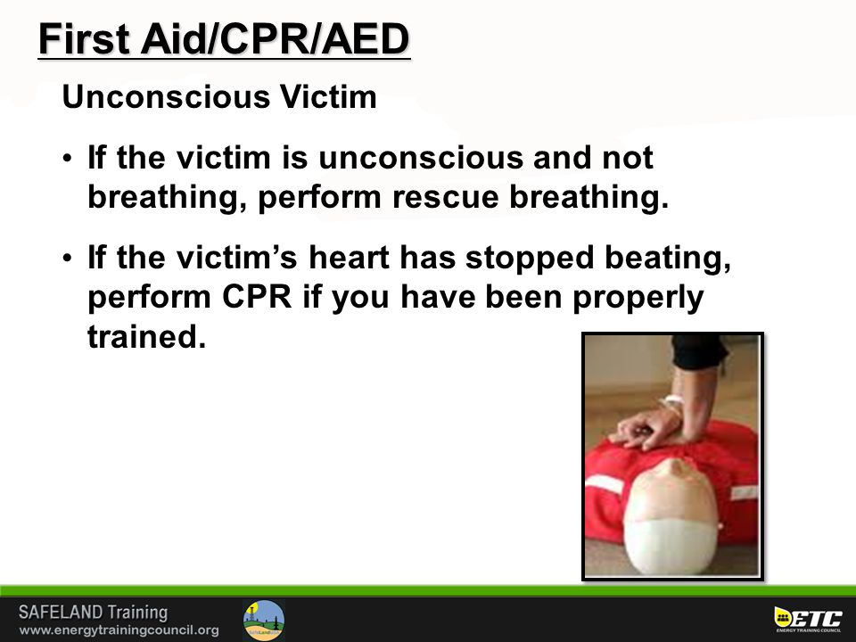 First Aid/CPR/AED Unconscious Victim If the victim is unconscious and not breathing, perform rescue breathing. If the victim's heart has stopped beati