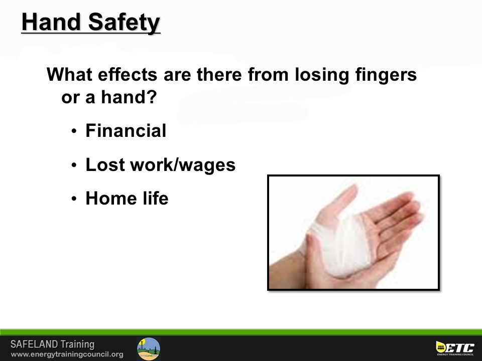 Hand Safety What effects are there from losing fingers or a hand? Financial Lost work/wages Home life