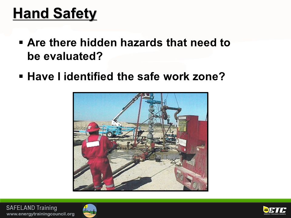 Hand Safety  Are there hidden hazards that need to be evaluated.