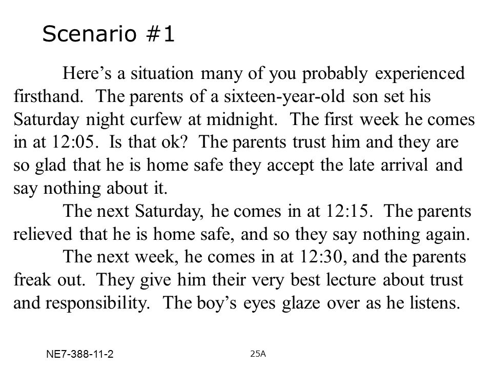 NE7-388-11-2 Scenario #1 Here's a situation many of you probably experienced firsthand. The parents of a sixteen-year-old son set his Saturday night c